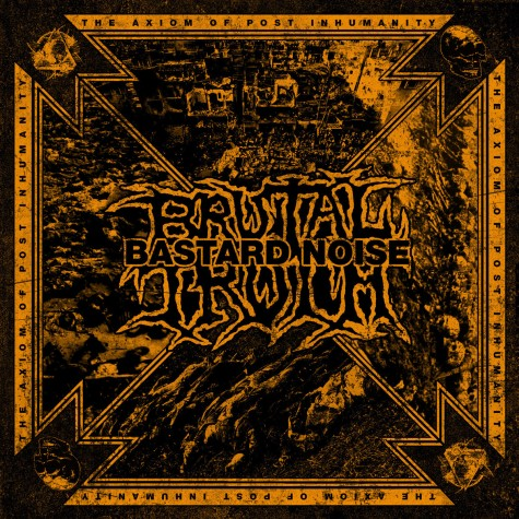 Brutal Truth / Bastard Noise - The Axiom Of Post Inhumanity split LP