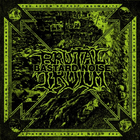 Brutal Truth / Bastard Noise - The Axiom Of Post Inhumanity CD