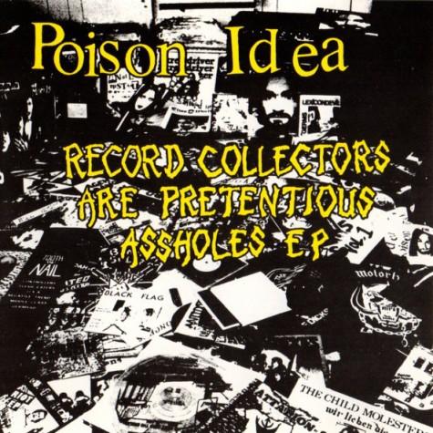 Poison Idea - Record Collectors Are Pretentious Assholes CD