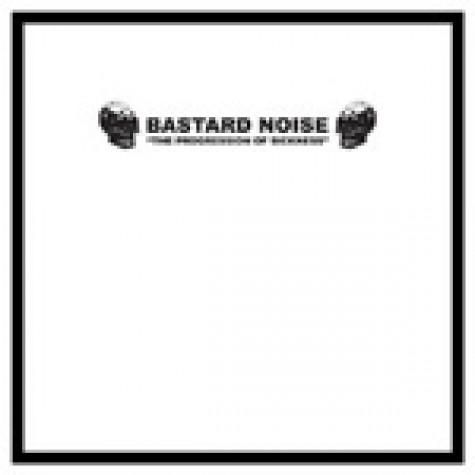 "Bastard Noise - The Progression of Sickness 10"""